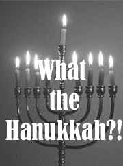 WHAT THE HANUKKAH?
